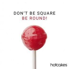 DON'T BE SQUARE. BE ROUND!